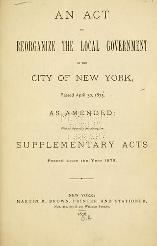 Download An act to reorganize the local government of the city of New York