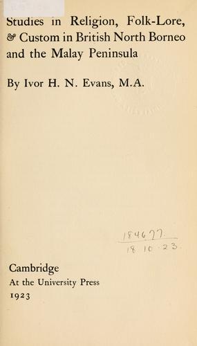 Studies in religion, folk-lore, & custom in British North Borneo and the Malay peninsula.
