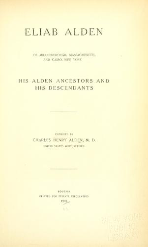 Eliab Alden of Middleborough, Massachusetts, and Cairo, New York by Charles Henry Alden