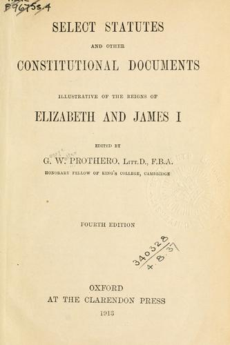 Select statutes and other constitutional documents illustrative of the reigns of Elizabeth and James I.