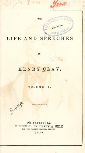 The life and speeches of Henry Clay.