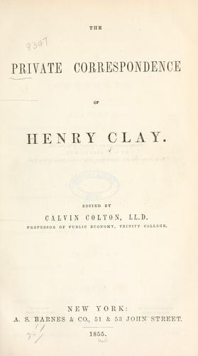 The private correspondence of Henry Clay.