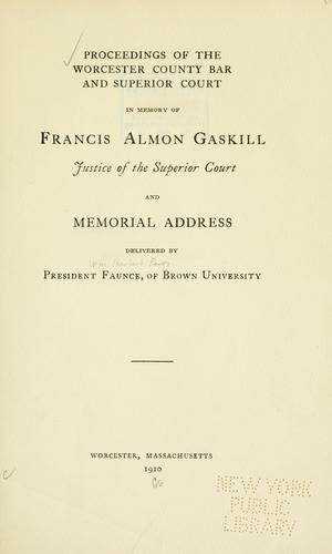 Proceedings of the Worcester County Bar and Superior Court in memory of Francis Almon Gaskill by Worcester County Bar Association (Worcester County, Mass.)