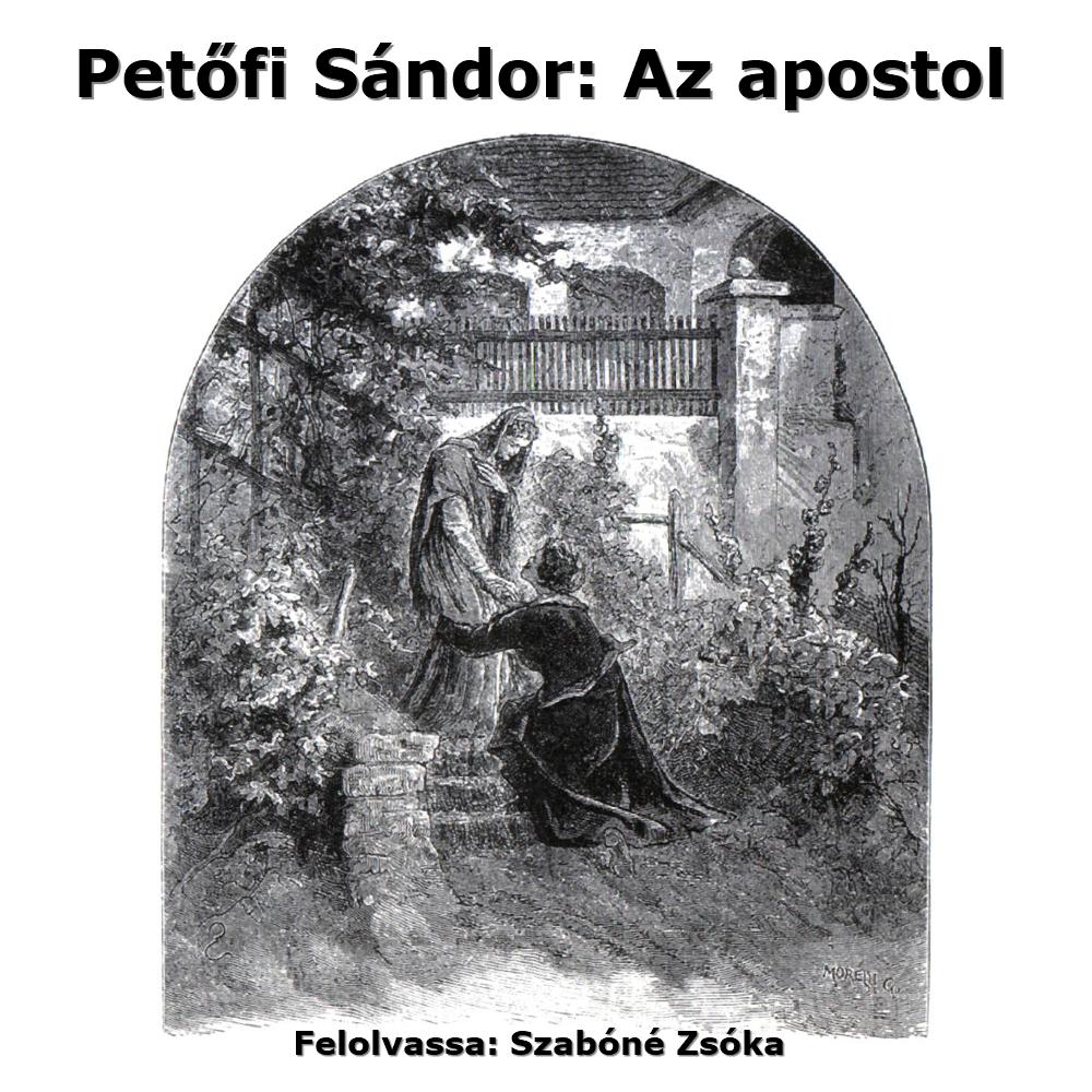Petőfi Sándor: Az apostol - Hangoskönyv (Előadja: Szabóné Zsóka)
