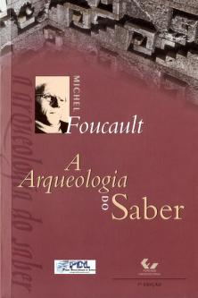 A arqueologia do saber by Michel Foucault