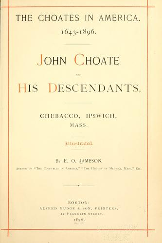 The Choates in America. 1643-1896. by Jameson, E. O.