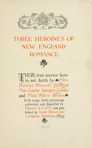 Three heroines of New England romance by Harriet Elizabeth Prescott Spofford