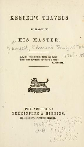 Keeper's travels in search of his master by Edward Augustus Kendall