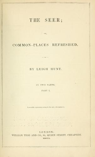 The Seer; or, Common-places refreshed by Leigh Hunt