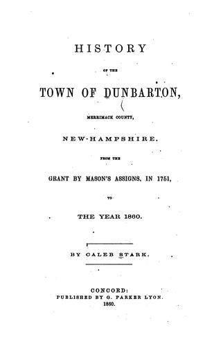 History of the town of Dunbarton, Merrimack County, New-Hampshire by Caleb Stark