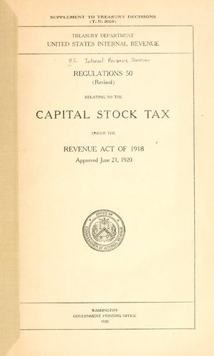 Regulations 50 relating to the capital stock tax under the Revenue Act of 1918 by United States. Internal Revenue Service.