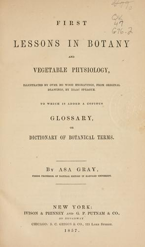 First lessons in botany and vegetable physiology by Asa Gray
