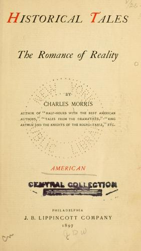 Historical tales, the romance of reality by Morris, Charles