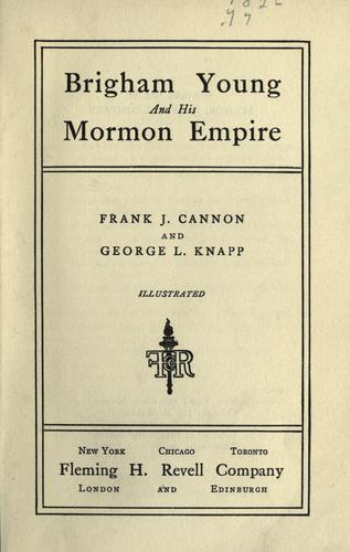 Brigham Young and his Mormon empire by Frank J. Cannon