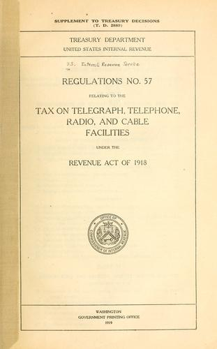 Regulations No. 57 relating to the tax on telegraph, telephone, radio, and cable facilities by United States. Internal Revenue Service.