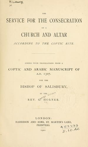 The service for the consecration of a church and altar according to the Coptic rite by George William Horner