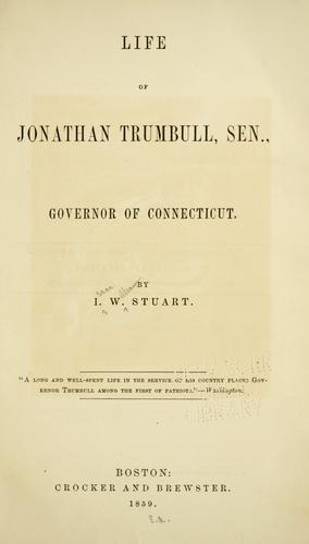 Life of Jonathan Trumbull, sen., governor of Connecticut by I. W. Stuart