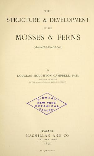 The structure & development of the mosses and ferns (Archegoniatae) by Campbell, Douglas Houghton