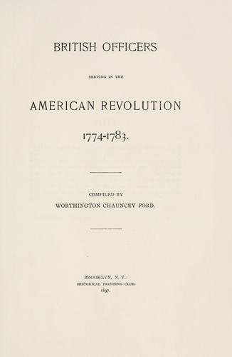 British officers serving in the American revolution, 1774-1783