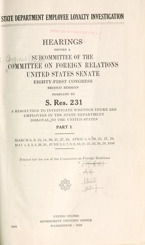 State Department employee loyalty investigation by United States. Congress. Senate. Committee on Foreign Relations. Subcommittee on Senate Resolution 231.
