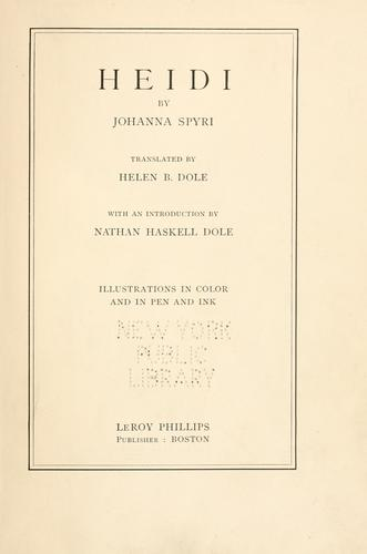 Heidi by by Johanna Spyri ; translated by Helen B. Dole ; with an introduction by Nathan Haskell Dole.