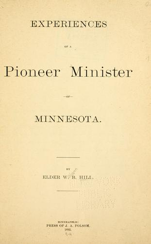 Experiences of a pioneer minister of Minnesota by W. B. Hill