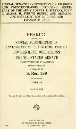 Special Senate investigation on charges and countercharges involving by United States. Congress. Senate. Committee on Government Operations.