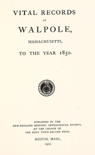 Vital records of Walpole, Massachusetts, to the year 1850. by
