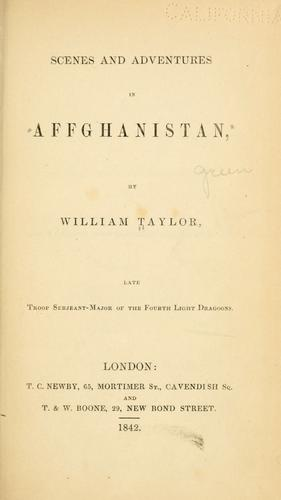 Scenes and adventures in Affghanistan by William Taylor