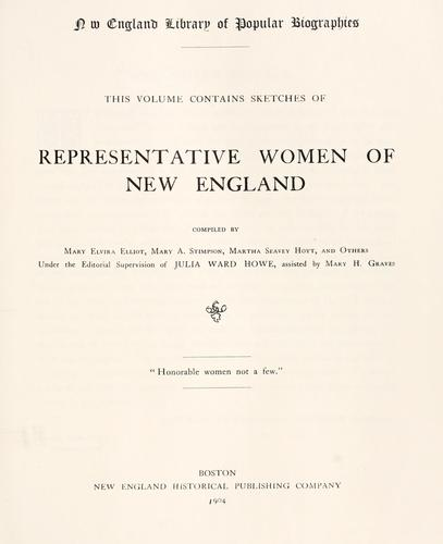 Sketches of representative women of New England by compiled by Mary Elvira Elliott, Mary A. Stimpson, Martha Seavey Hoyt, and others, under the editorial supervision of Julia Ward Howe, assisted by Mary H. Graves.